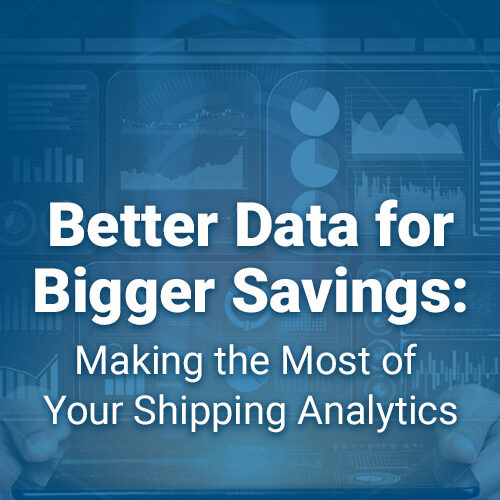 Better Data for Bigger Savings: Making the Most of Your Shipping Analytics