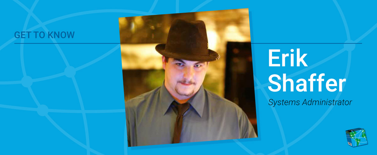 Meet Erik Shaffer: Systems Administrator Aficionado